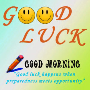 Good Morning And Good Luck Wishes Images Wallpaper Pictures For Whatsapp
