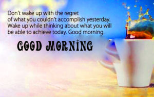 Good Morning Wishes Images To Forget Yesterday Pics Wallpaper Free Download